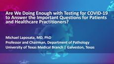 Are we doing enough with testing for COVID-19 to answer the important questions for patients and healthcare practitioners?